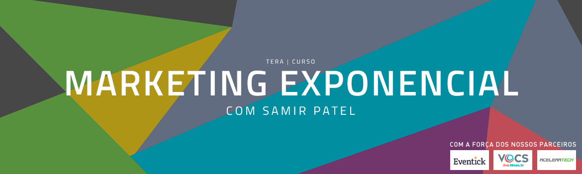 CURSO TERA: MARKETING EXPONENCIAL, COM SAMIR PATEL